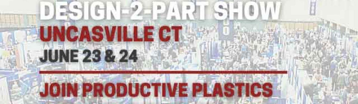 Productive Plastics Exhibiting at Design-2-Part Uncasville CT June 23 & 24