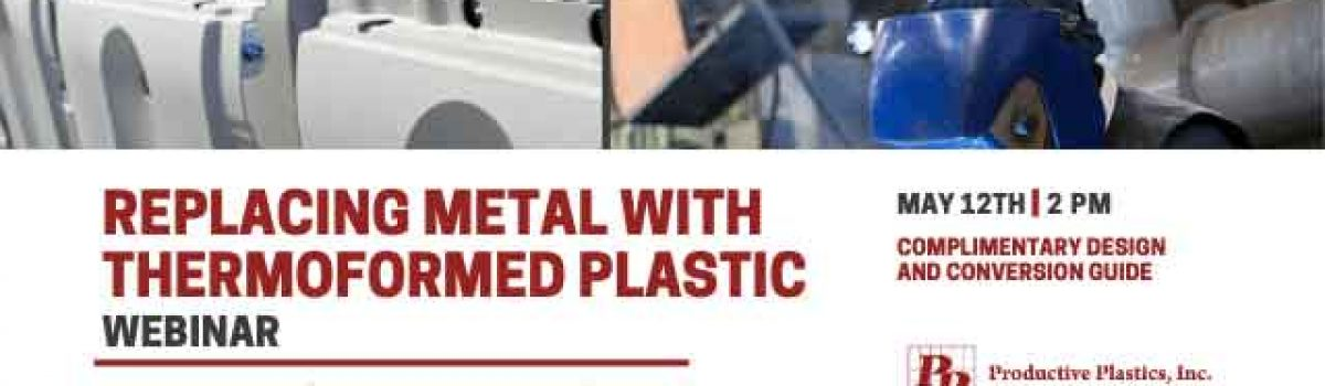 Join our Free Technical Webinar – Replacing Metal with Thermoformed Plastics