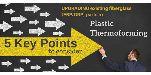 5 Key Points in the Process of Upgrading Parts from Fiberglass to Plastic Thermoforming