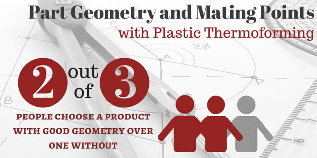 Thermoforming Can Help Shape Your Product & Brand – Geometry and Mating Points