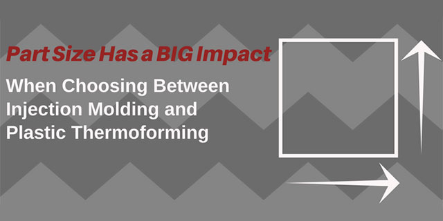 Part Size Has a Big Impact When Choosing Between Injection Molding and Plastic Thermoforming