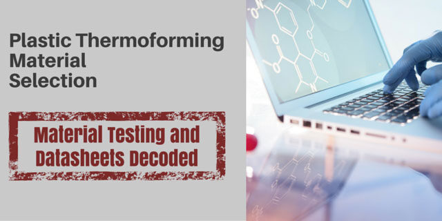 Thermoforming Material Selection (Material Testing and Datasheets Decoded)